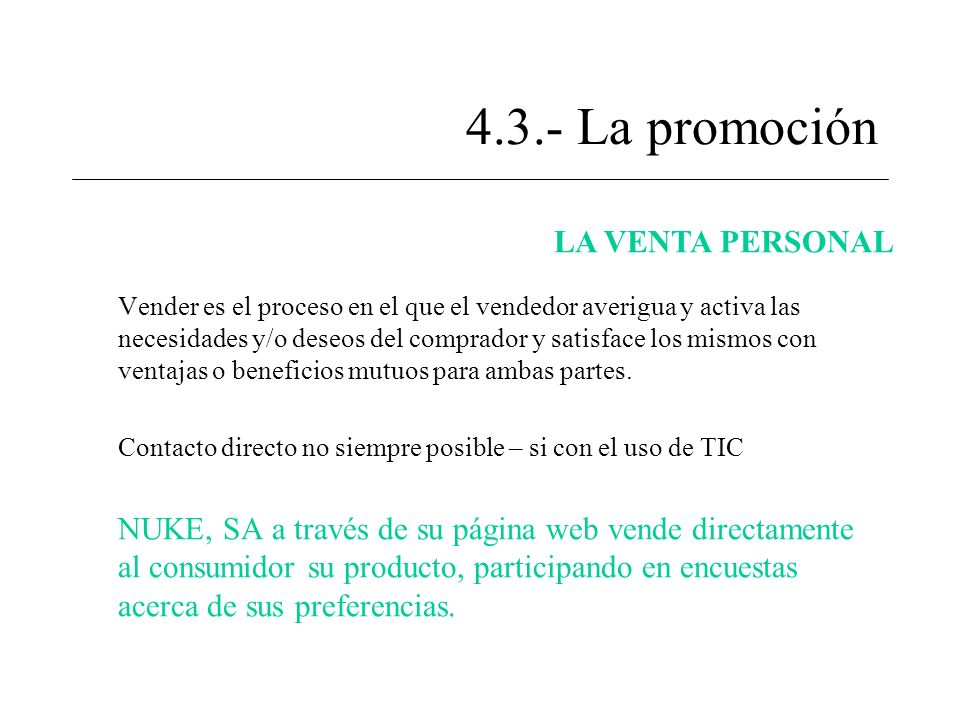 4.3.- La promoción LA VENTA PERSONAL Vender es el proceso en el que el vendedor averigua y activa las necesidades y/o deseos del comprador y satisface