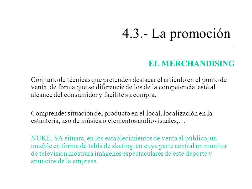 4.3.- La promoción EL MERCHANDISING Conjunto de técnicas que pretenden destacar el artículo en el punto de venta, de forma que se diferencie de los de