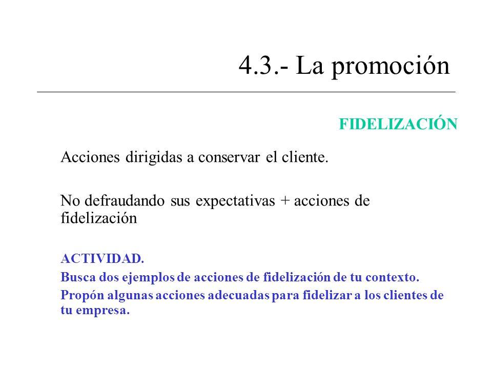 4.3.- La promoción FIDELIZACIÓN Acciones dirigidas a conservar el cliente. No defraudando sus expectativas + acciones de fidelización ACTIVIDAD. Busca