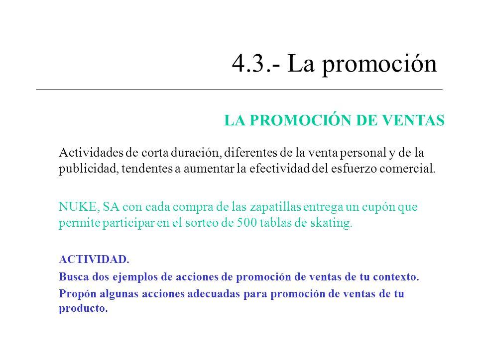 4.3.- La promoción LA PROMOCIÓN DE VENTAS Actividades de corta duración, diferentes de la venta personal y de la publicidad, tendentes a aumentar la e