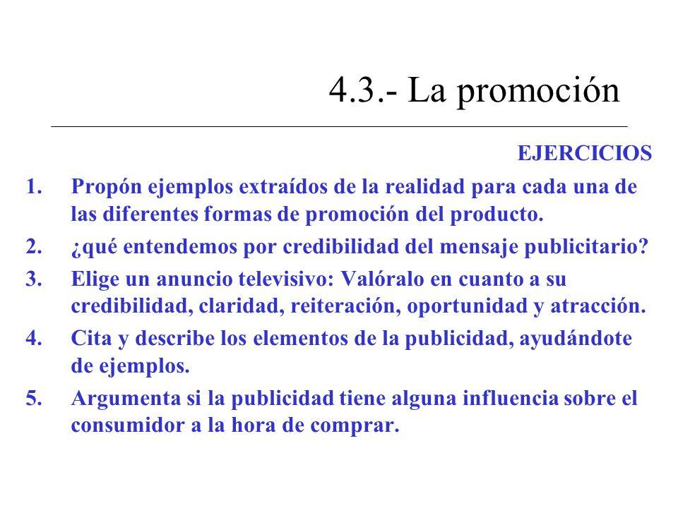 4.3.- La promoción EJERCICIOS 1.Propón ejemplos extraídos de la realidad para cada una de las diferentes formas de promoción del producto. 2.¿qué ente