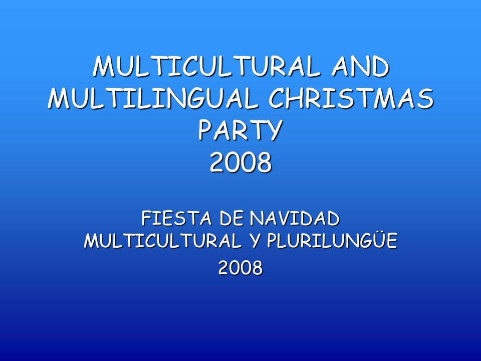 MULTICULTURAL AND MULTILINGUAL CHRISTMAS PARTY 2008 FIESTA DE NAVIDAD MULTICULTURAL Y PLURILUNGÜE 2008
