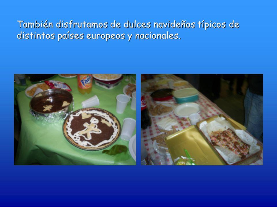 También disfrutamos de dulces navideños típicos de distintos países europeos y nacionales.