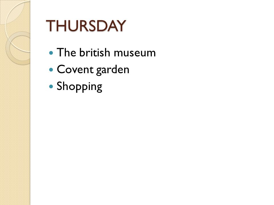 THURSDAY The british museum Covent garden Shopping