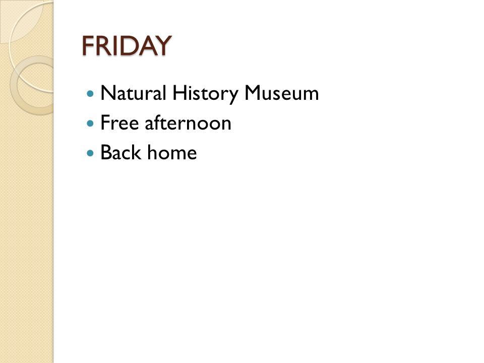 FRIDAY Natural History Museum Free afternoon Back home