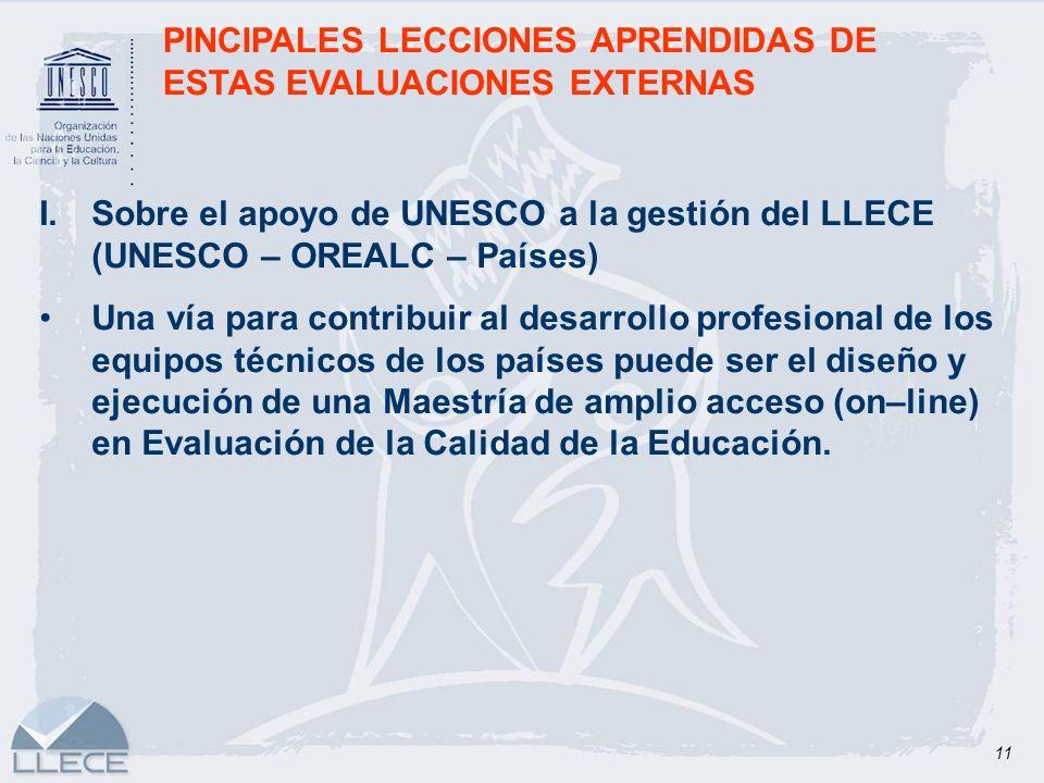 11 PINCIPALES LECCIONES APRENDIDAS DE ESTAS EVALUACIONES EXTERNAS I.Sobre el apoyo de UNESCO a la gestión del LLECE (UNESCO – OREALC – Países) Una vía