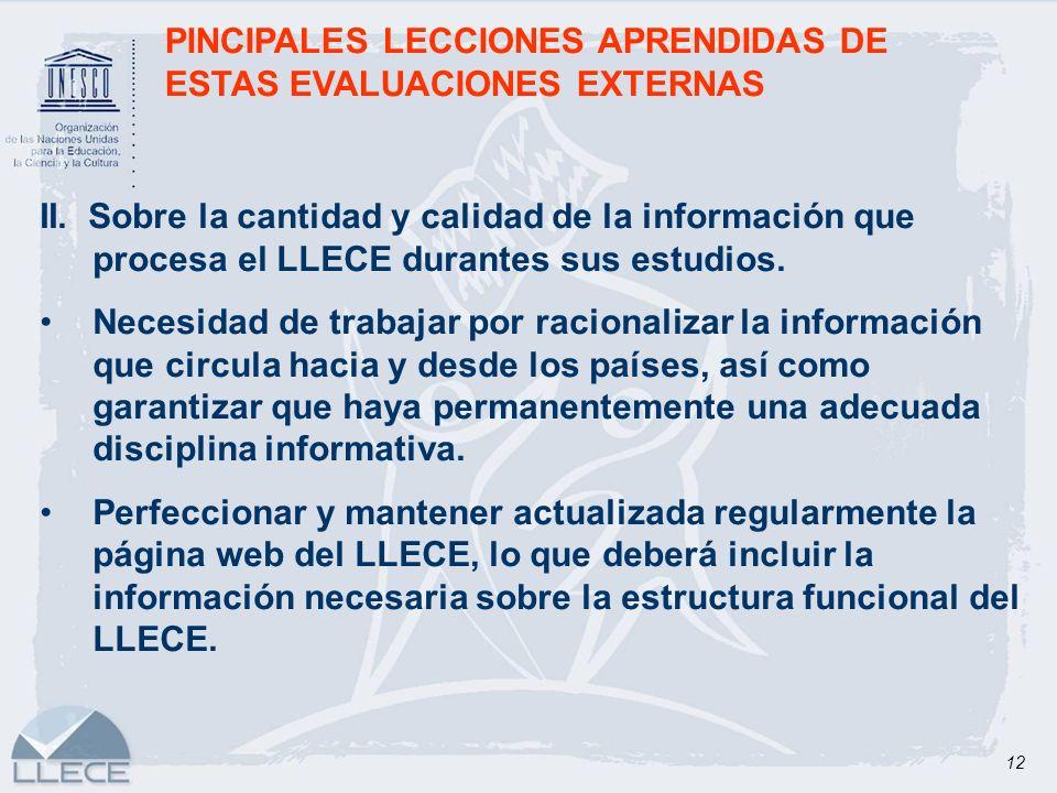 12 PINCIPALES LECCIONES APRENDIDAS DE ESTAS EVALUACIONES EXTERNAS II. Sobre la cantidad y calidad de la información que procesa el LLECE durantes sus