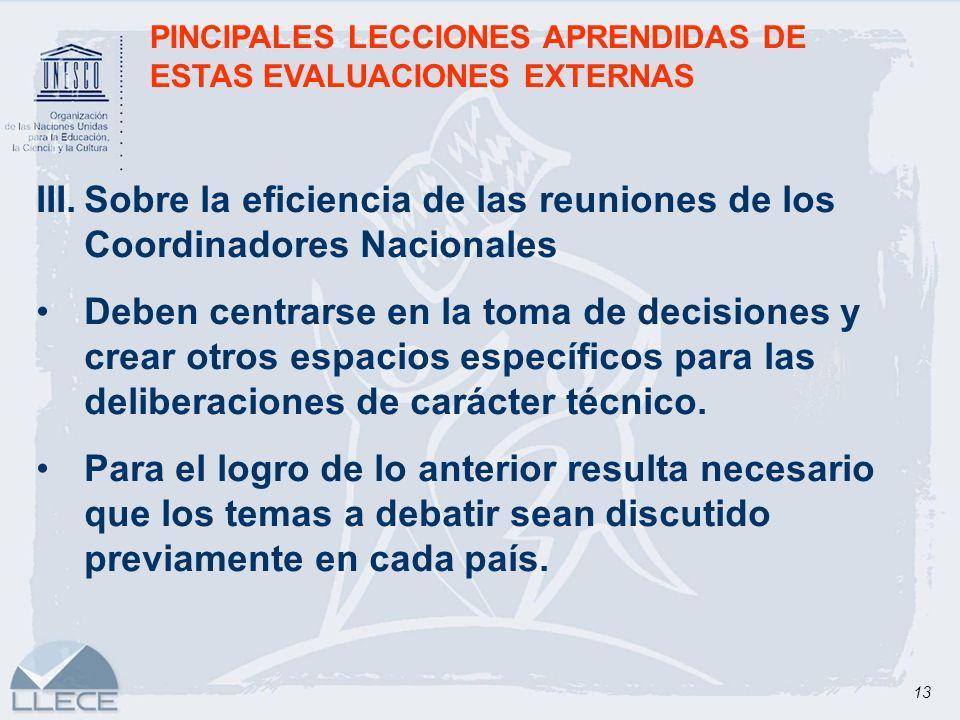 13 PINCIPALES LECCIONES APRENDIDAS DE ESTAS EVALUACIONES EXTERNAS III.Sobre la eficiencia de las reuniones de los Coordinadores Nacionales Deben centr