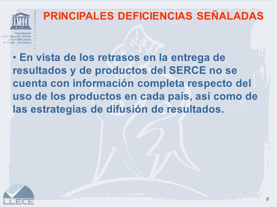8 PRINCIPALES DEFICIENCIAS SEÑALADAS En vista de los retrasos en la entrega de resultados y de productos del SERCE no se cuenta con información comple