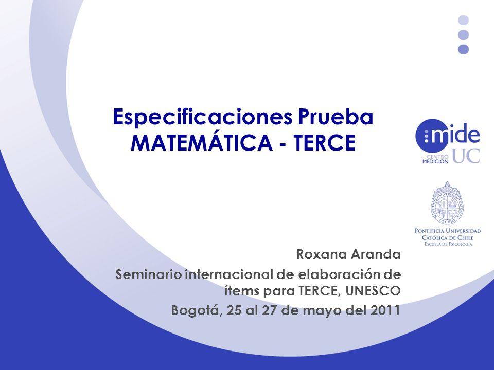Especificaciones Prueba MATEMÁTICA - TERCE Roxana Aranda Seminario internacional de elaboración de ítems para TERCE, UNESCO Bogotá, 25 al 27 de mayo d