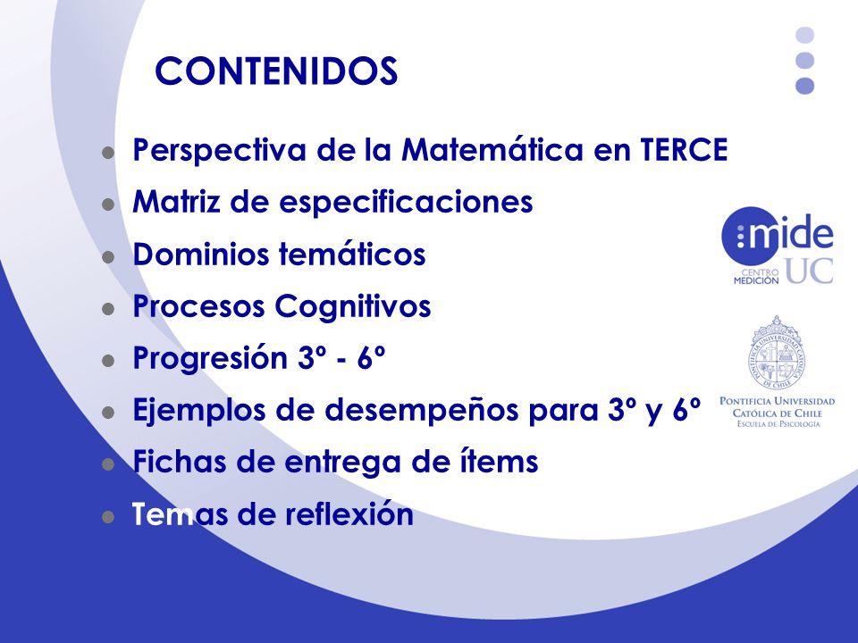 CONTENIDOS Perspectiva de la Matemática en TERCE Matriz de especificaciones Dominios temáticos Procesos Cognitivos Progresión 3º - 6º Ejemplos de dese