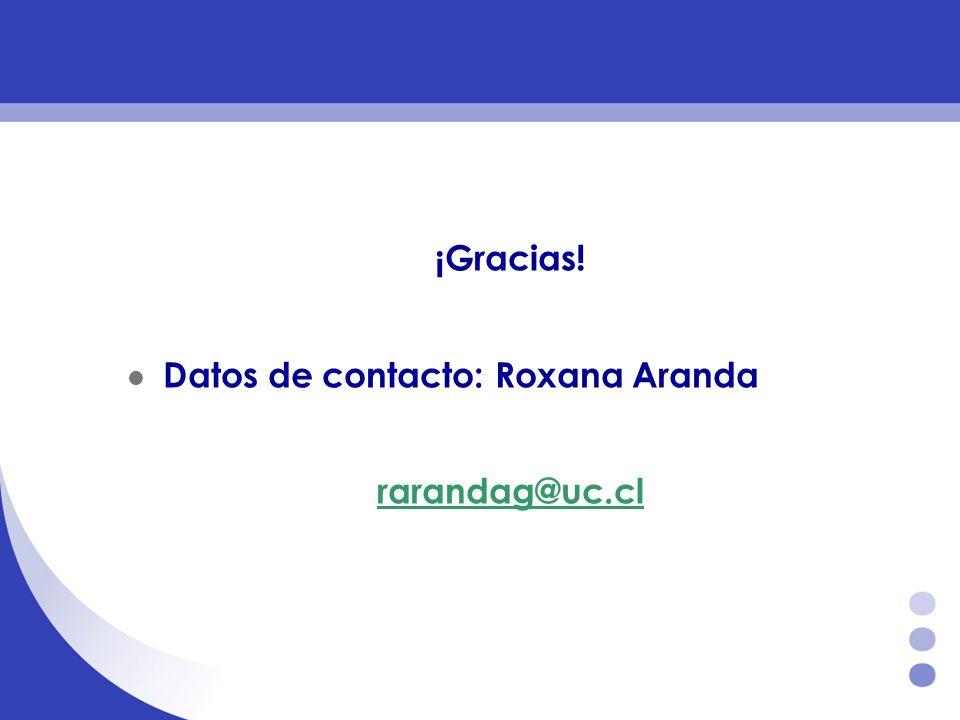 ¡Gracias! Datos de contacto: Roxana Aranda rarandag@uc.cl