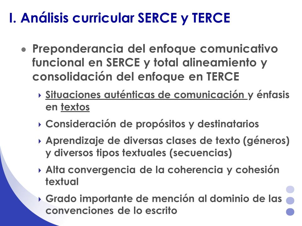 I. Análisis curricular SERCE y TERCE Preponderancia del enfoque comunicativo funcional en SERCE y total alineamiento y consolidación del enfoque en TE