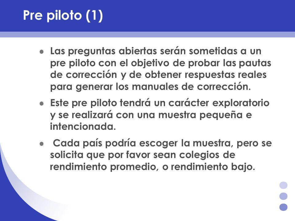 Pre piloto (1) Las preguntas abiertas serán sometidas a un pre piloto con el objetivo de probar las pautas de corrección y de obtener respuestas reale