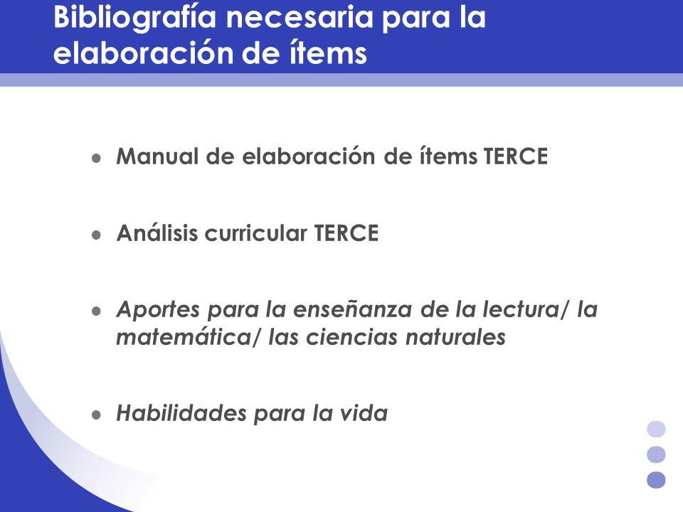 Bibliografía necesaria para la elaboración de ítems Manual de elaboración de ítems TERCE Análisis curricular TERCE Aportes para la enseñanza de la lec