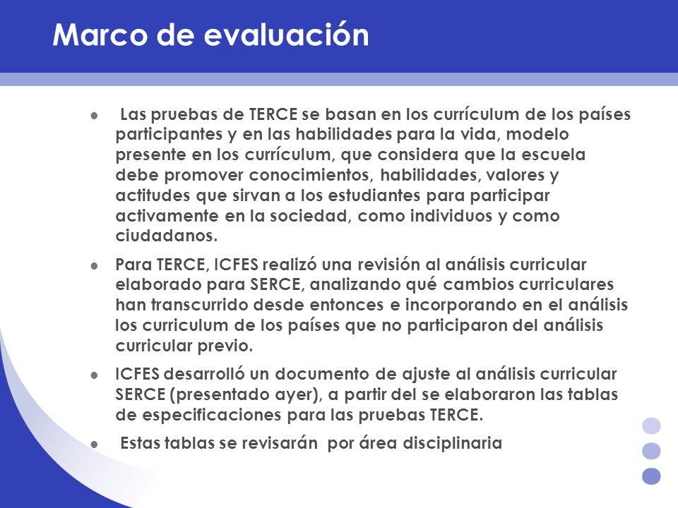 Marco de evaluación Las pruebas de TERCE se basan en los currículum de los países participantes y en las habilidades para la vida, modelo presente en