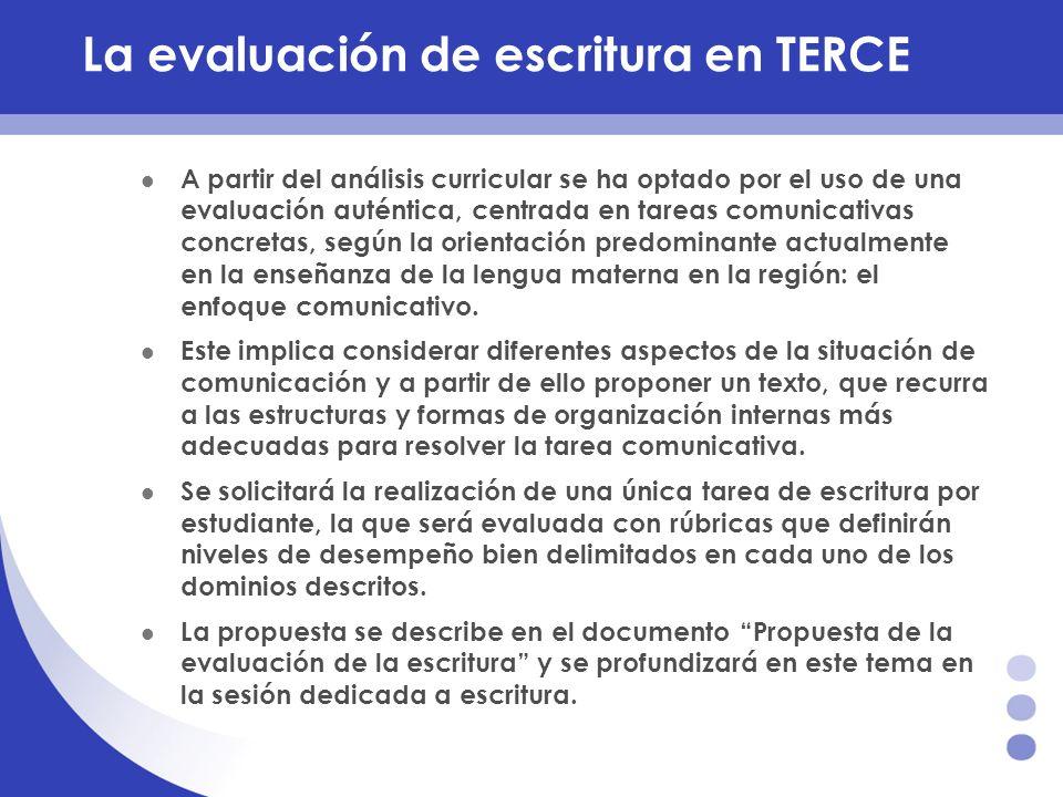 La evaluación de escritura en TERCE A partir del análisis curricular se ha optado por el uso de una evaluación auténtica, centrada en tareas comunicat