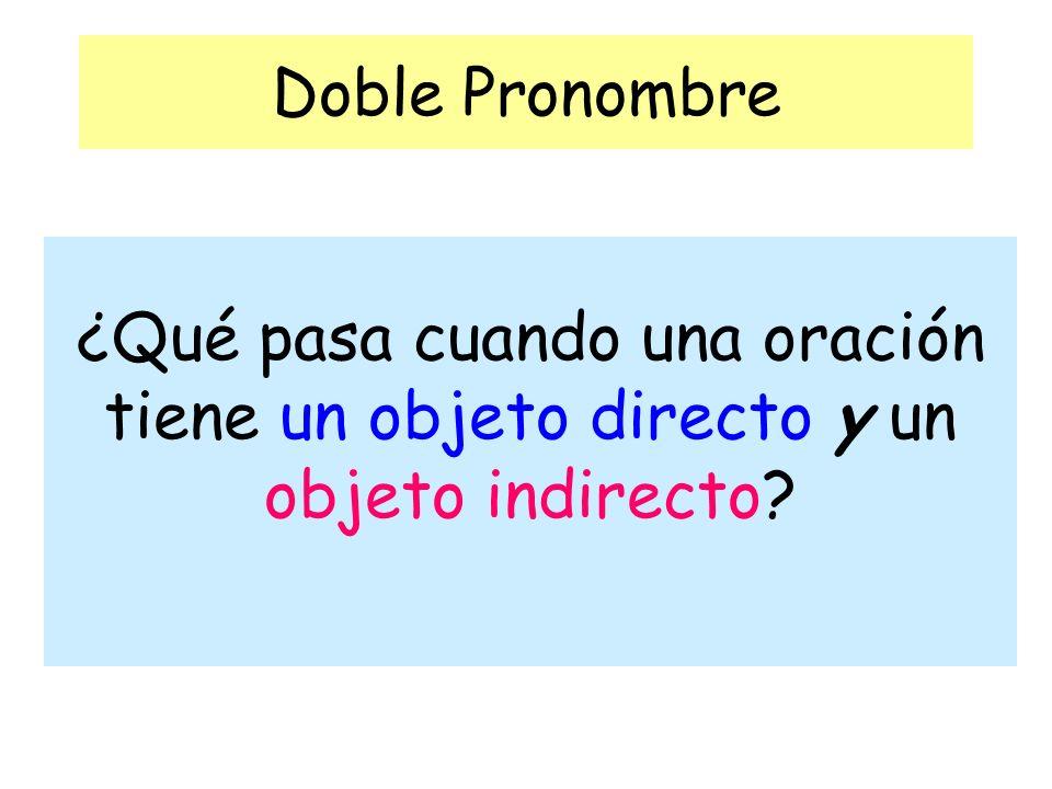 Doble Pronombre ¿Qué pasa cuando una oración tiene un objeto directo y un objeto indirecto?