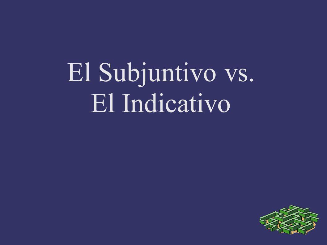 El Subjuntivo vs. El Indicativo