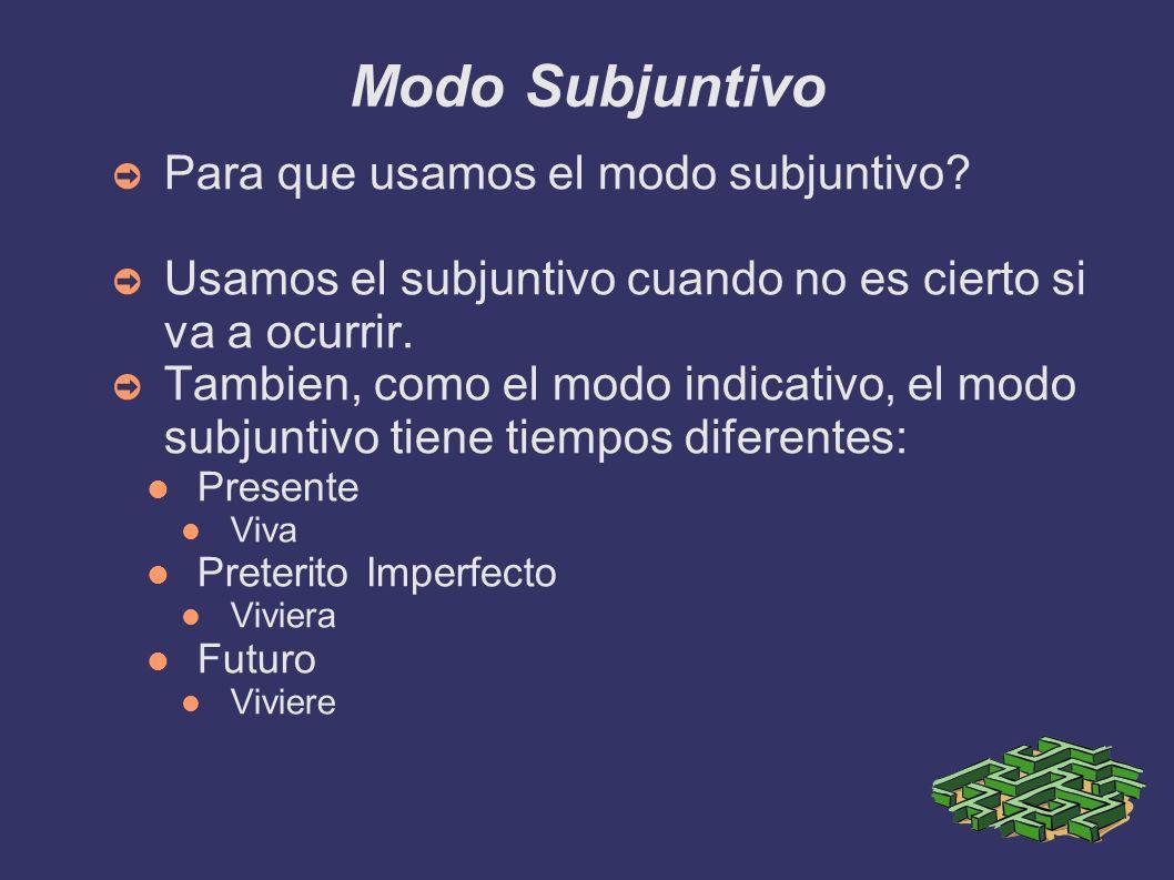 Modo Subjuntivo Para que usamos el modo subjuntivo? Usamos el subjuntivo cuando no es cierto si va a ocurrir. Tambien, como el modo indicativo, el mod