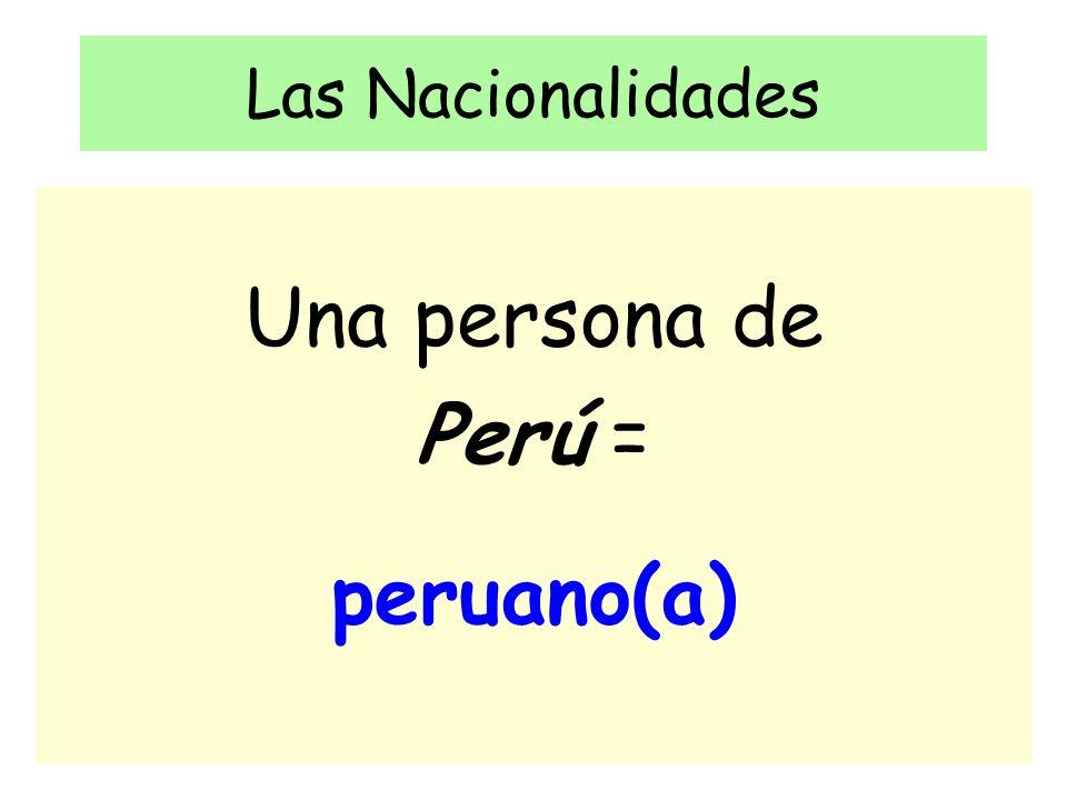 Las Nacionalidades Una persona de Perú = peruano(a)