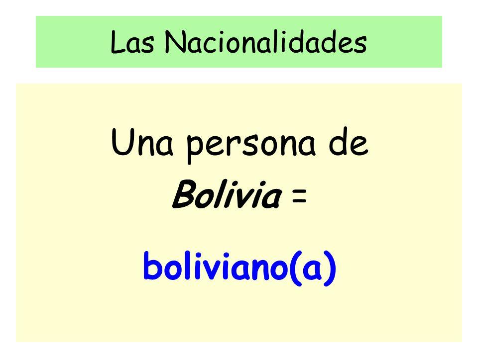 Las Nacionalidades Una persona de Bolivia = boliviano(a)