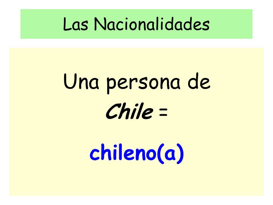 Las Nacionalidades Una persona de Chile = chileno(a)