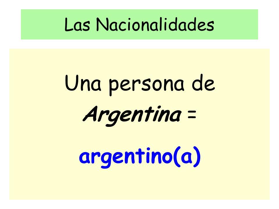 Las Nacionalidades Una persona de Argentina = argentino(a)