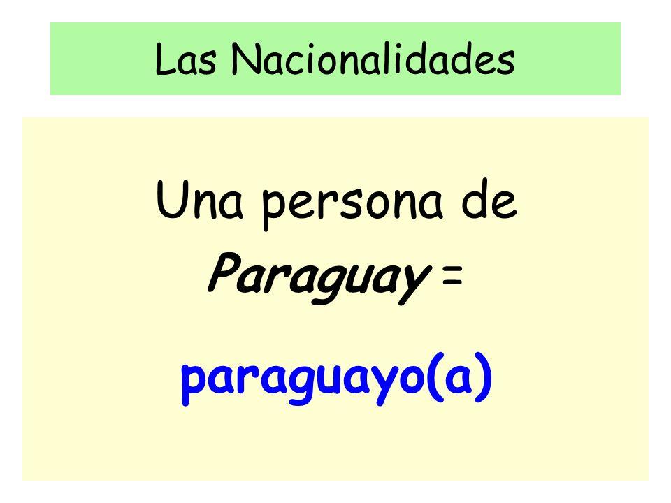 Las Nacionalidades Una persona de Paraguay = paraguayo(a)
