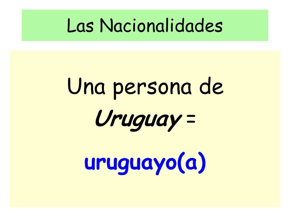 Las Nacionalidades Una persona de Uruguay = uruguayo(a)