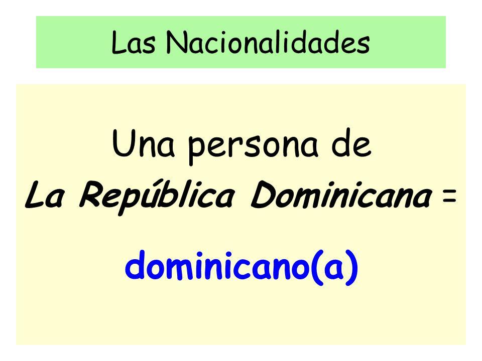 Las Nacionalidades Una persona de La República Dominicana = dominicano(a)