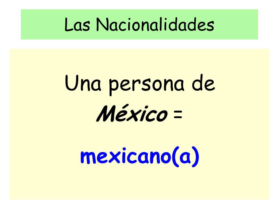Las Nacionalidades Una persona de México = mexicano(a)