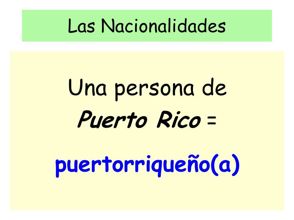 Las Nacionalidades Una persona de Puerto Rico = puertorriqueño(a)