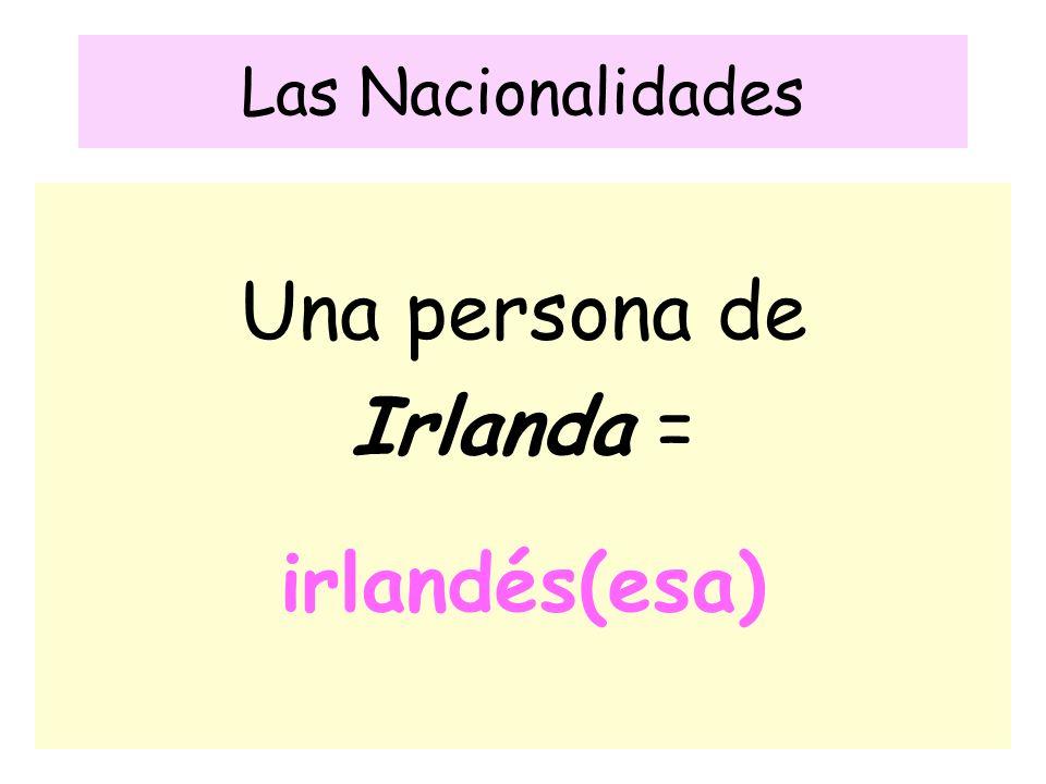 Las Nacionalidades Una persona de Irlanda = irlandés(esa)