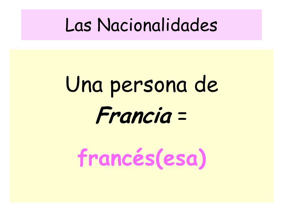 Las Nacionalidades Una persona de Francia = francés(esa)