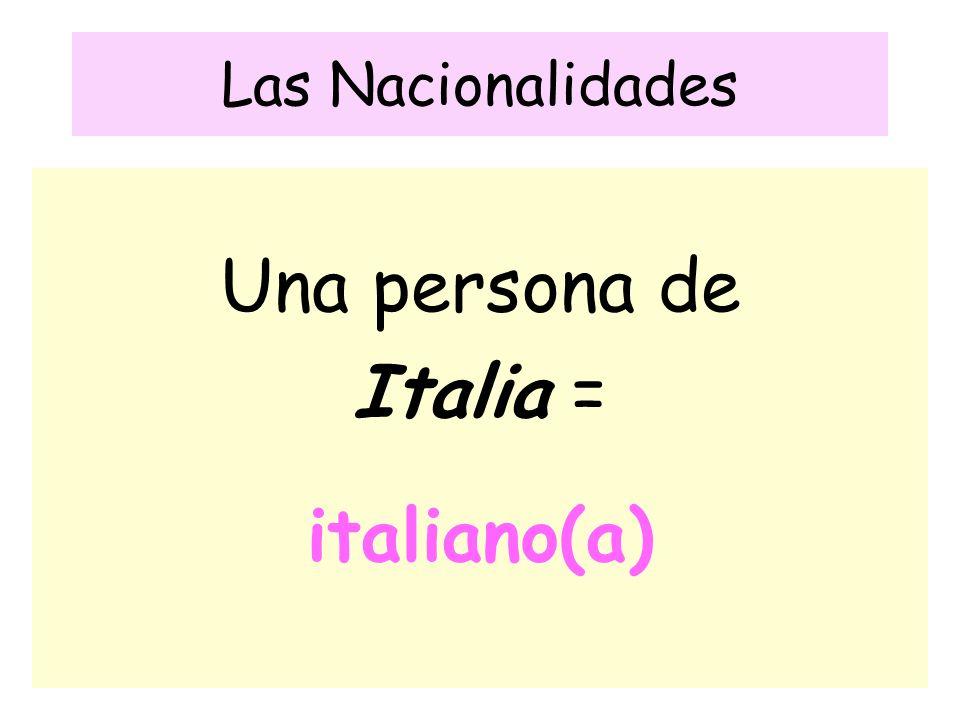 Las Nacionalidades Una persona de Italia = italiano(a)