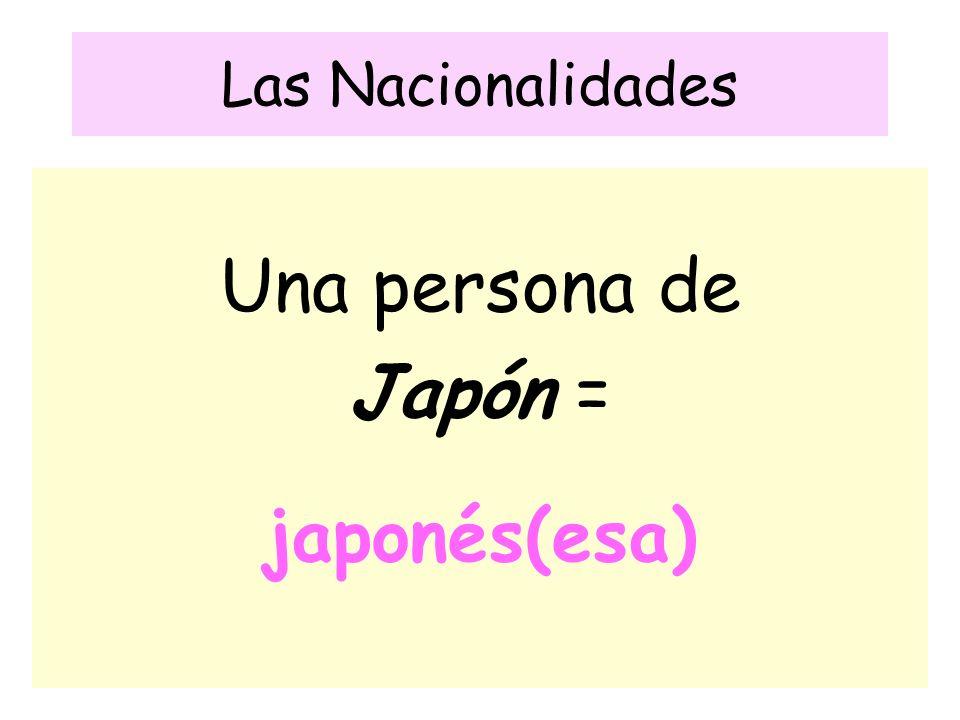 Las Nacionalidades Una persona de Japón = japonés(esa)