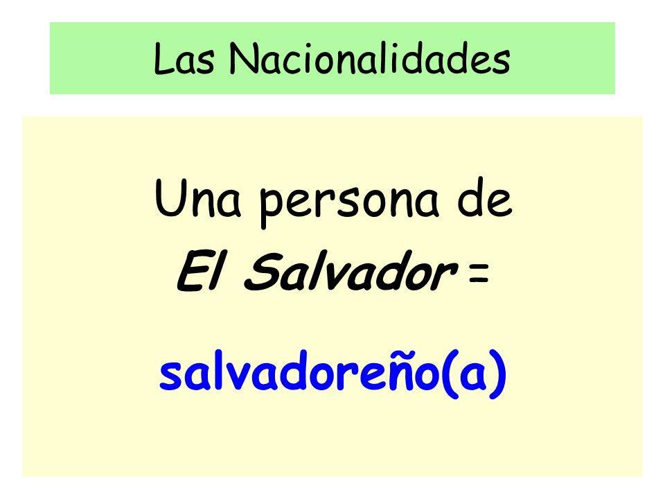 Las Nacionalidades Una persona de El Salvador = salvadoreño(a)
