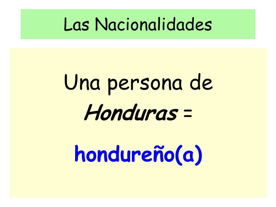 Las Nacionalidades Una persona de Honduras = hondureño(a)