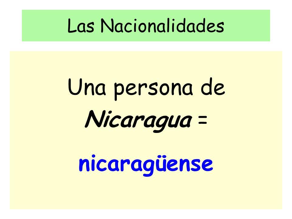 Las Nacionalidades Una persona de Nicaragua = nicaragüense