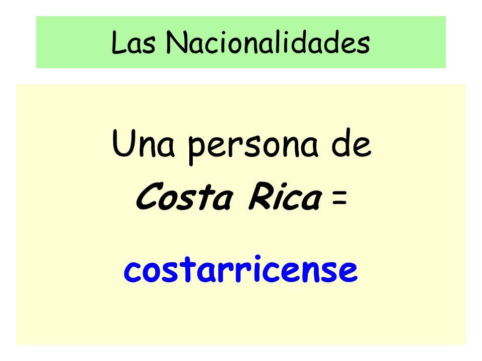Las Nacionalidades Una persona de Costa Rica = costarricense