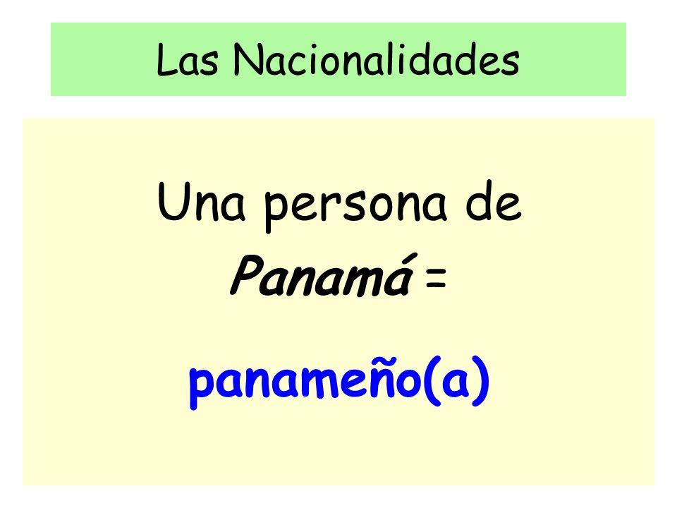 Las Nacionalidades Una persona de Panamá = panameño(a)