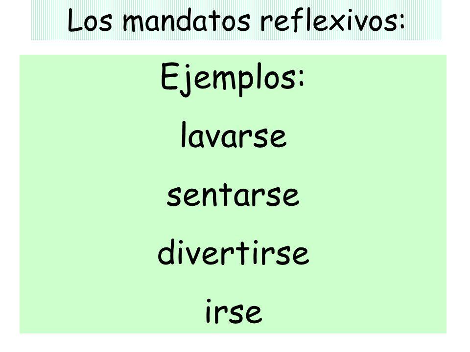 Los mandatos reflexivos: Ejemplos: lavarse sentarse divertirse irse