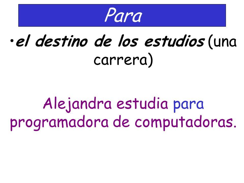 Para el destino de los estudios (una carrera) Alejandra estudia para programadora de computadoras.