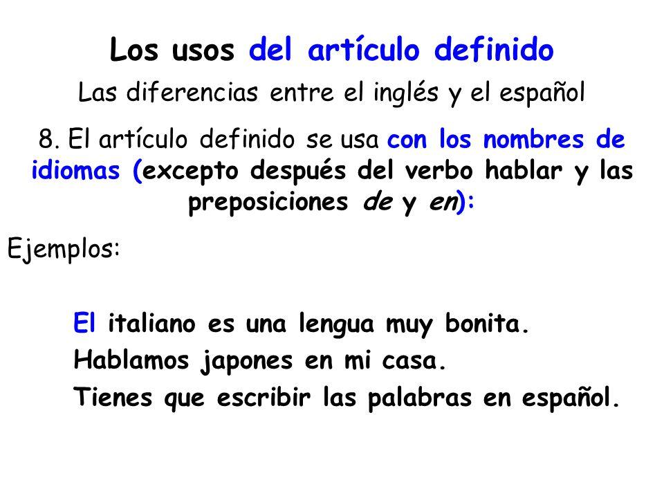 Los usos del artículo definido Las diferencias entre el inglés y el español 8. El artículo definido se usa con los nombres de idiomas (excepto después