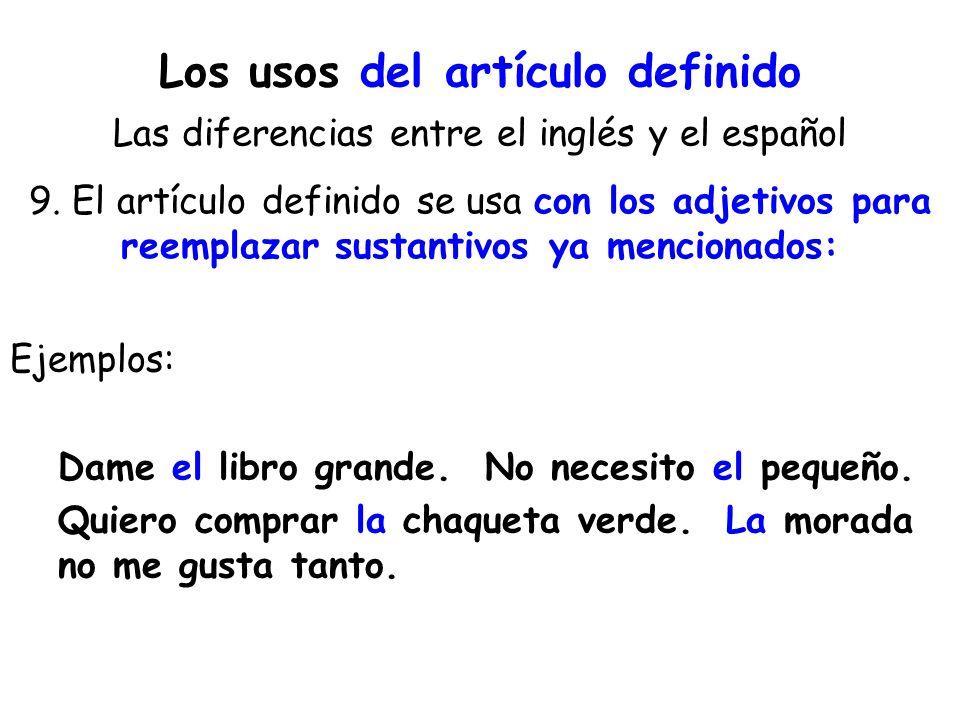 Los usos del artículo definido Las diferencias entre el inglés y el español 9. El artículo definido se usa con los adjetivos para reemplazar sustantiv