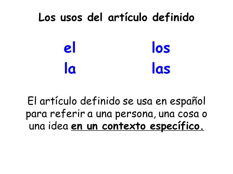 Los usos del artículo definido El artículo definido se usa en español para referir a una persona, una cosa o una idea en un contexto específico. el la