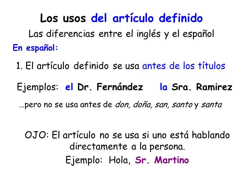 Los usos del artículo definido Las diferencias entre el inglés y el español 1. El artículo definido se usa antes de los títulos En español: Ejemplos:e