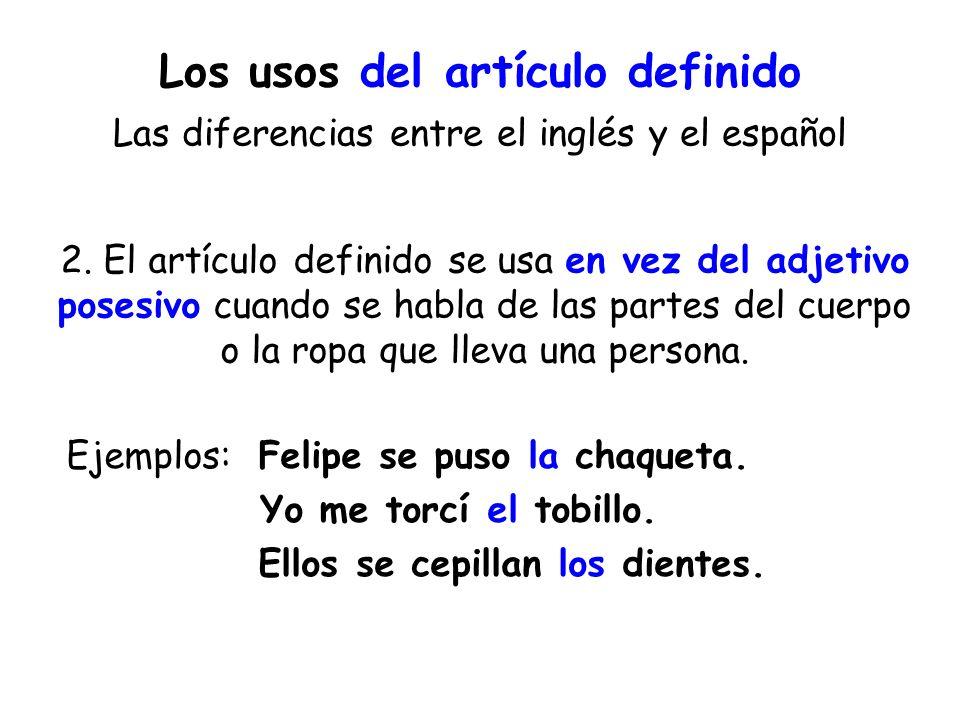 Los usos del artículo definido Las diferencias entre el inglés y el español 2. El artículo definido se usa en vez del adjetivo posesivo cuando se habl