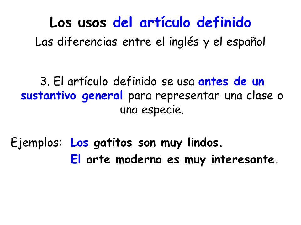 Los usos del artículo definido Las diferencias entre el inglés y el español 3. El artículo definido se usa antes de un sustantivo general para represe